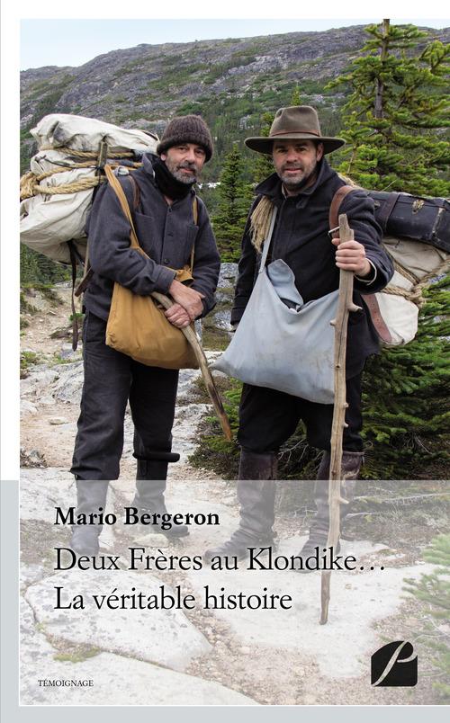 Mario Bergeron Deux Frères au Klondike... La véritable histoire