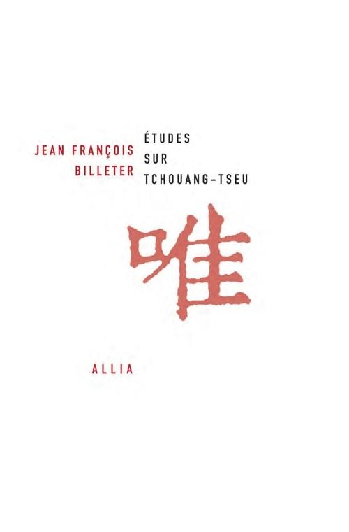 Jean François BILLETER Etudes sur Tchouang-tseu