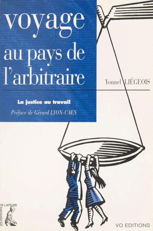 Voyage au pays de l'arbitraire : la justice au travail