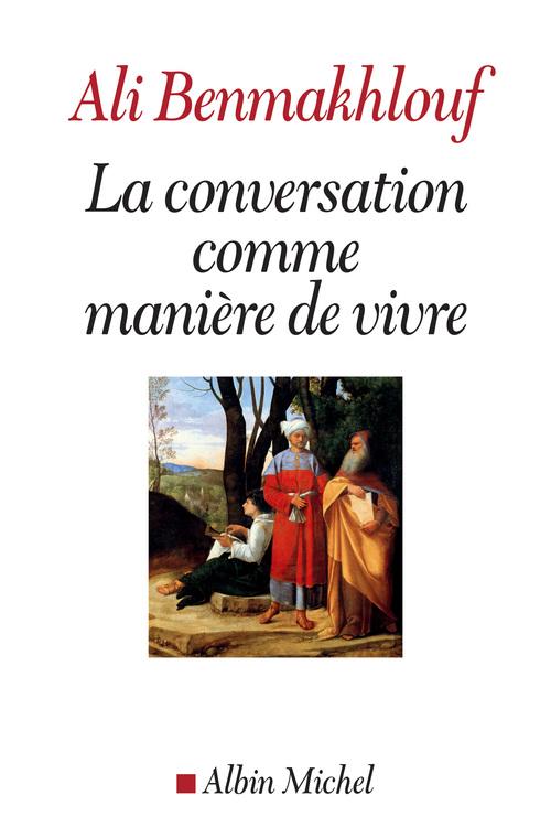 Ali Benmakhlouf La Conversation comme manière de vivre