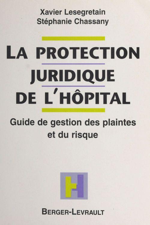 La protection juridique de l'hôpital : guide de gestion des plaintes et du risque
