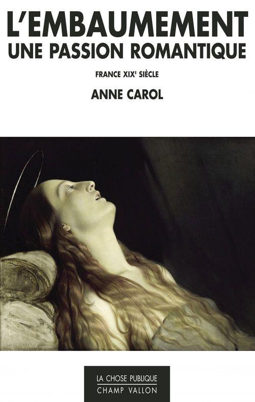 Anne CAROL L'embaumement, une passion romantique