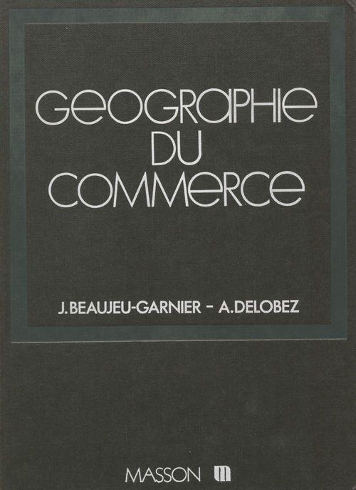 Jacqueline Beaujeu-Garnier La Géographie du commerce