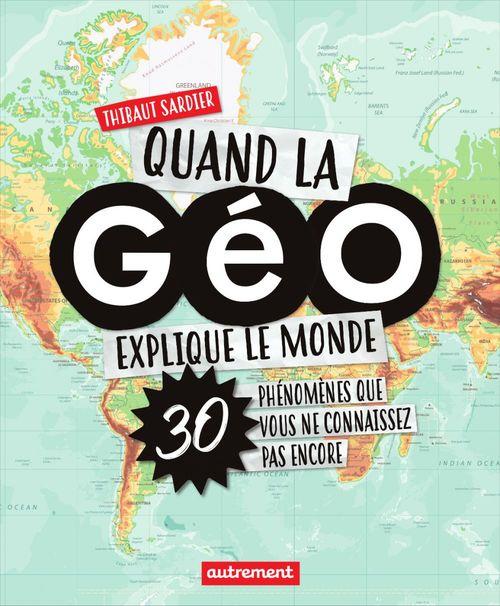 Quand La Geo Explique Le Monde - 30 Phenomenes Que Vous Ne Connaissez Pas Encore