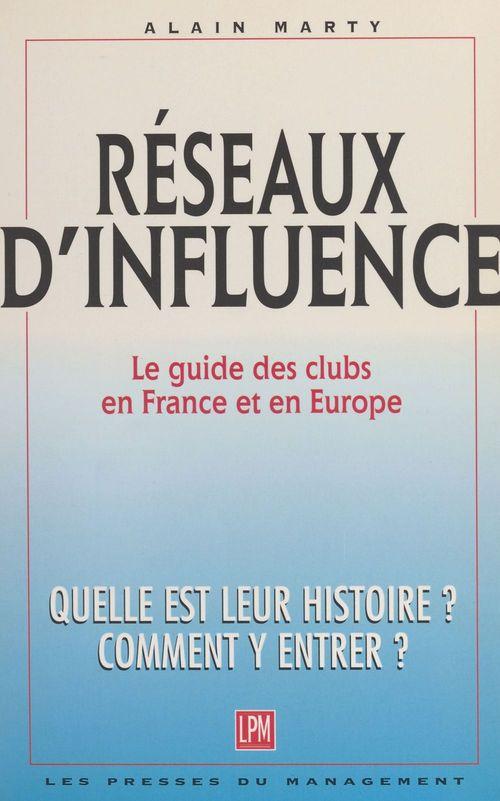 Réseaux d'influence : le guide des clubs en France et en Europe. Quelle est leur histoire ? Comment y entrer ?