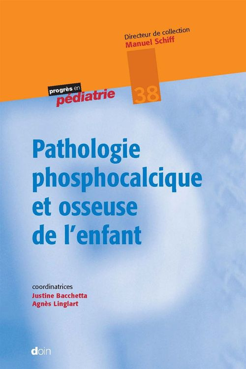 Justine Bacchetta Pathologie phosphocalcique et osseuse de l'enfant