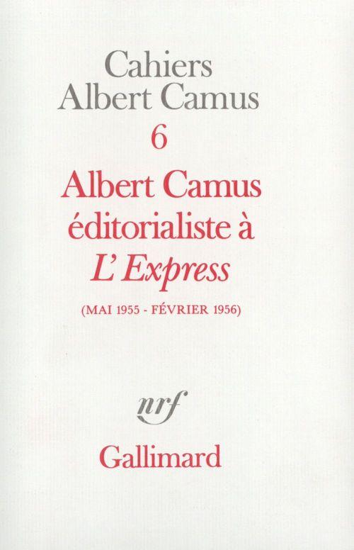 Cahiers Albert Camus t.6 ; Albert Camus éditorialiste à l'Express (mais 1955 - février 1956)