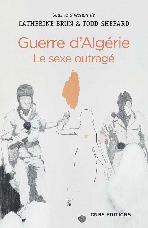 Catherine Brun Guerre d'Algérie : le sexe outragé