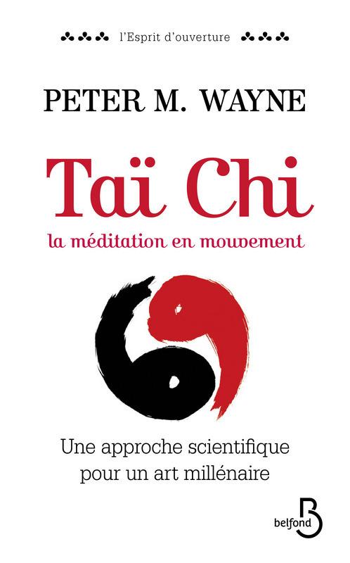 Peter M. WAYNE Taï Chi, la médiation en mouvement