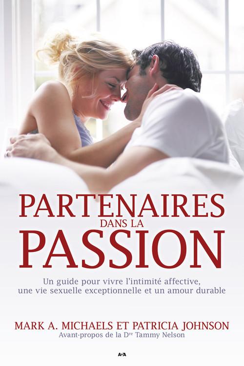 Patricia Johnson Mark A. Michaels Partenaires dans la passion ; guide pour vivre l'intimité affective, une vie sexuelle exceptionnelle et un amour durable