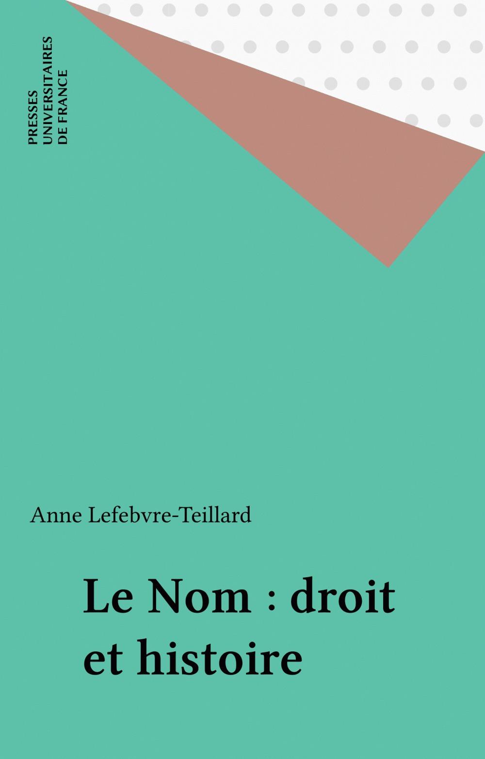 Anne Lefebvre-Teillard Le Nom : droit et histoire