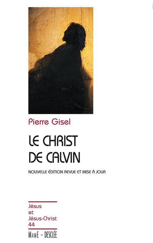 Pierre Gisel Le Christ de Calvin