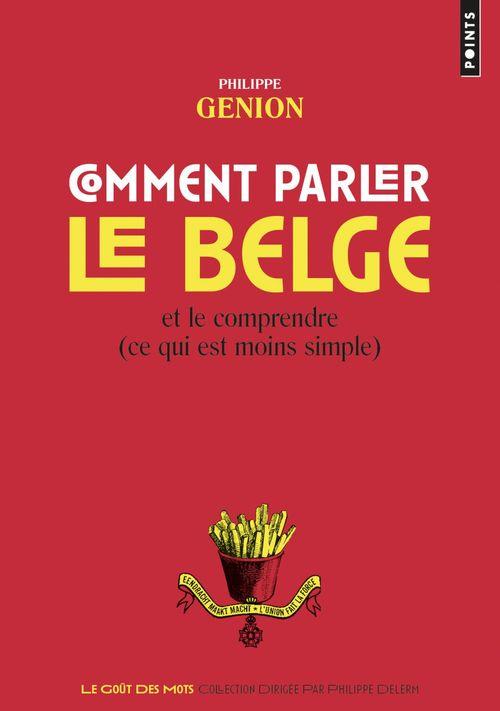 Philippe Genion Comment parler le belge ?. Et le comprendre (ce qu