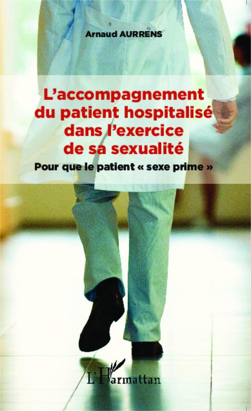 Arnaud Aurrens L'accompagnement du patient hospitalisé dans l'exercice de sa sexualité