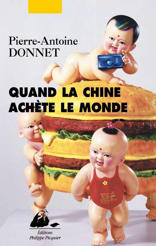Pierre-Antoine DONNET Quand la Chine achète le monde