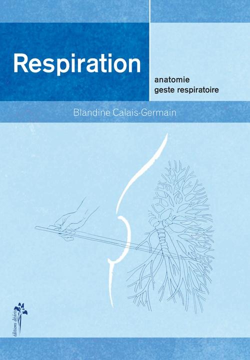 Blandine Calais-Germain Respiration - Anatomie - geste respiratoire