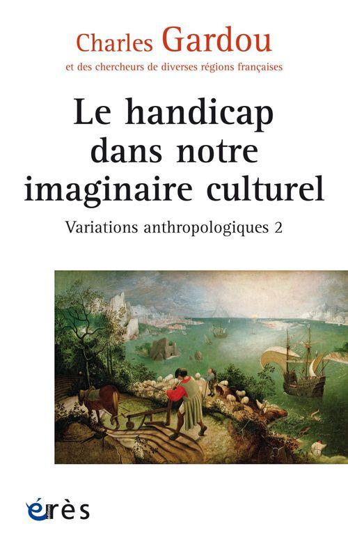 Charles GARDOU Le handicap dans notre imaginaire culturel