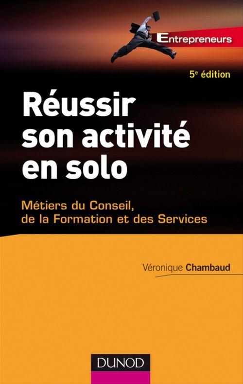 Véronique Chambaud Réussir son activité en solo - 5ème édition
