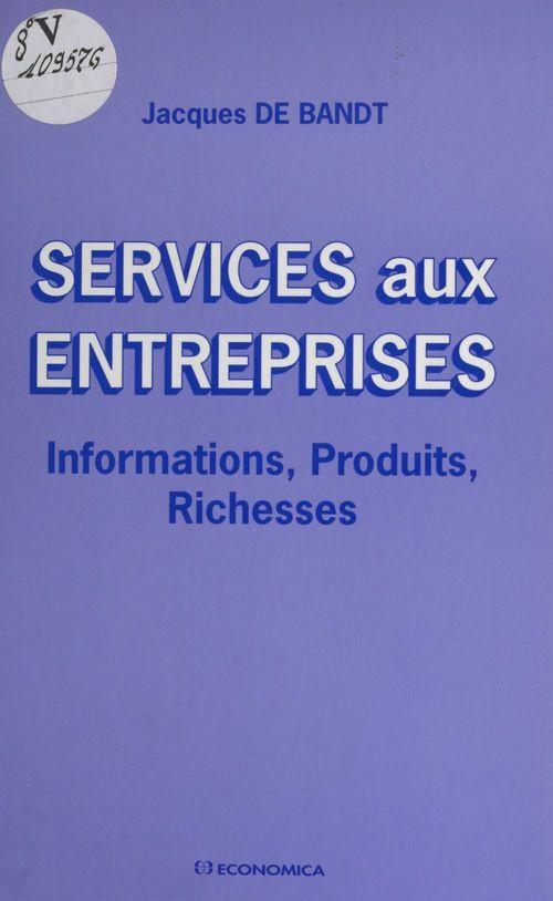 Services aux entreprises : informations, produits, richesses
