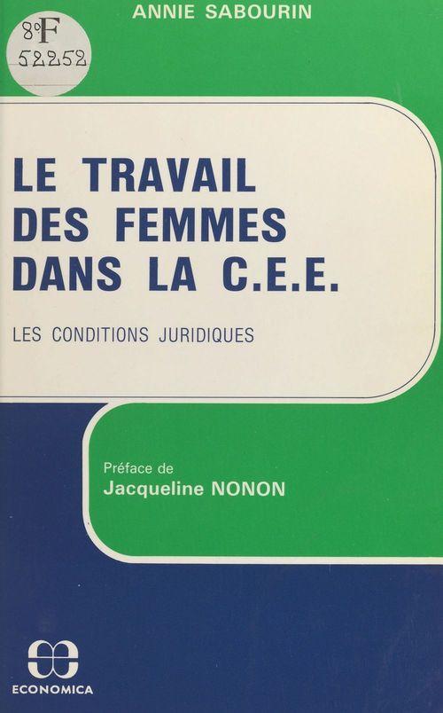 Annie Sabourin Le travail des femmes dans la C.E.E. : les conditions juridiques