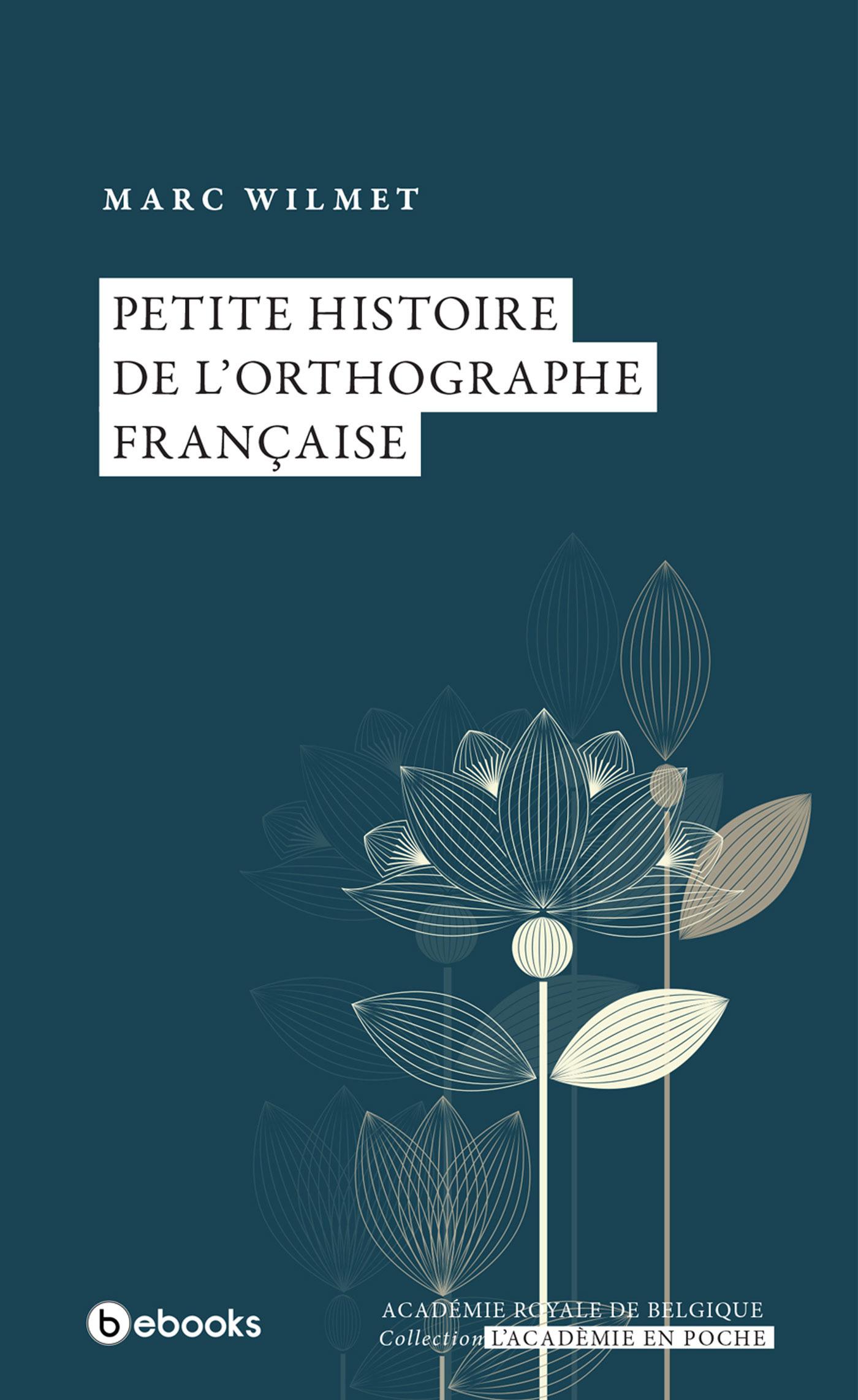Marc Wilmet Petite histoire de l'orthographe française