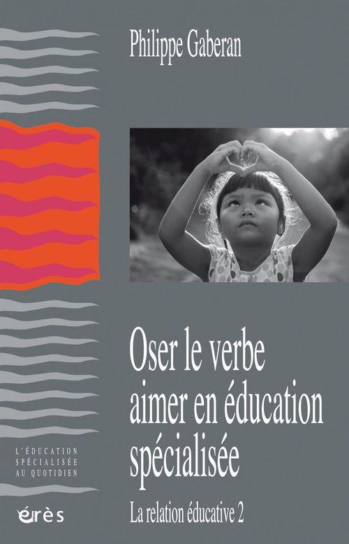 Philippe GABERAN Oser le verbe aimer en éducation spécialisée