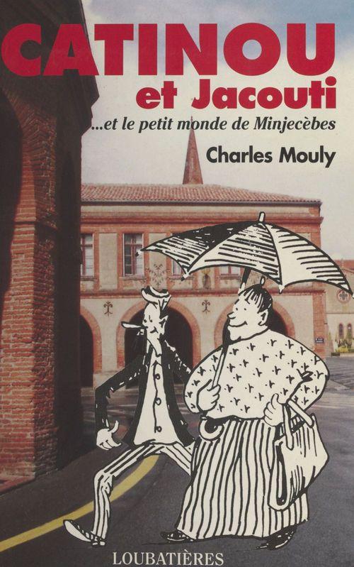 Charles Mouly Catinou et Jacouti et le petit monde de Minjecèbes