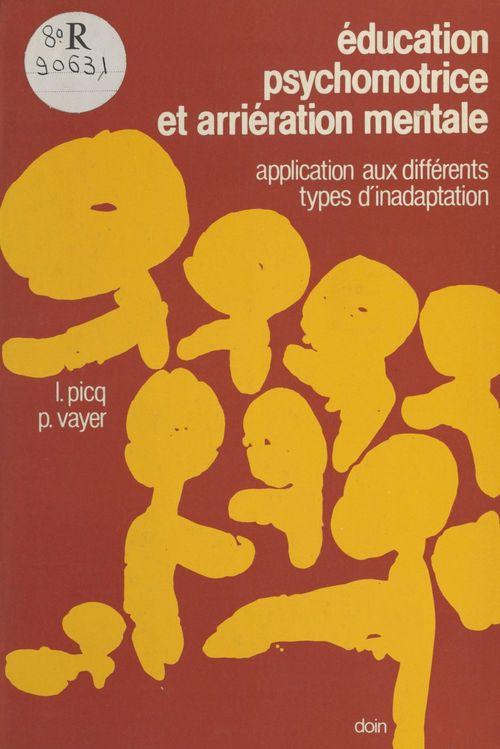 Éducation psychomotrice et arriération mentale : application aux différents types d'inadaptation