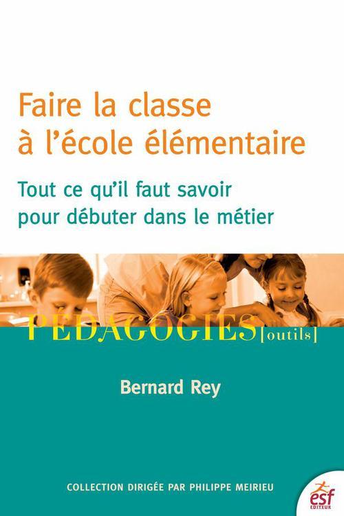Bernard REY Faire la classe à l'école élémentaire