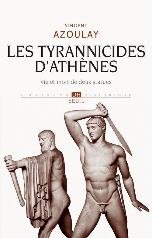 Les tyrannicides d'Athènes. vie et mort de deux statues