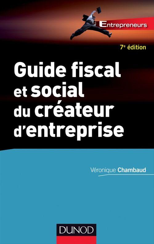 Véronique Chambaud Guide fiscal et social du créateur d'entreprise - 7e éd.