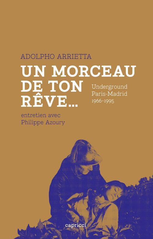 Adolfo Arrietta ; un morceau de ton rêve ; Paris underground 1966-1995