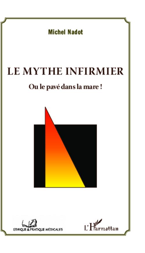 Michel Nadot Le mythe infirmier ; ou le pavé dans la mare !