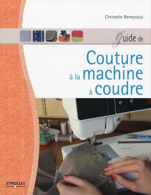 Christelle Beneytout Guide de couture à la machine à coudre