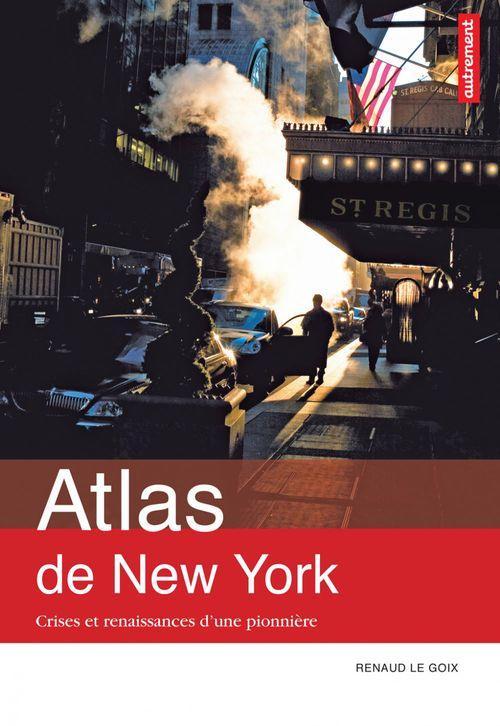 Renaud Le Goix Atlas de New York : Crises et renaissances d´une pionnière