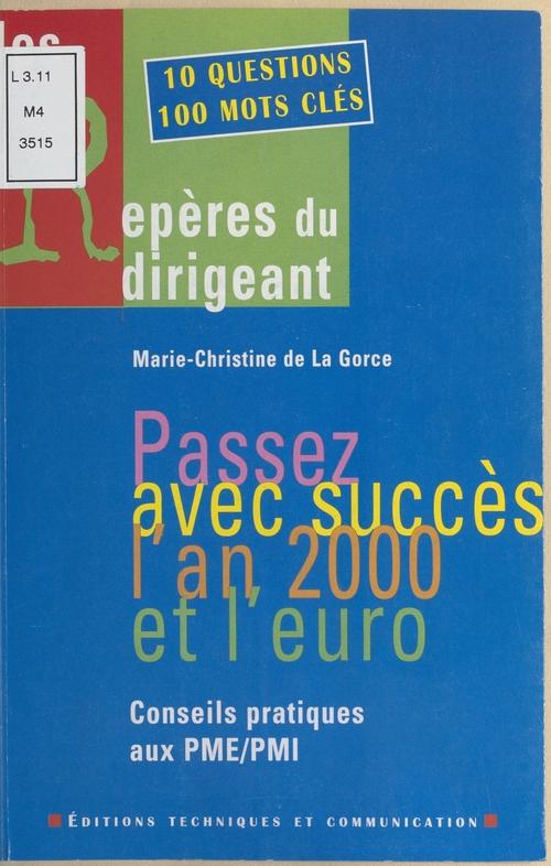 Marie-Christine de La Gorce Passez avec succès l'an 2000 et l'euro : Conseils pratiques aux PME-PMI