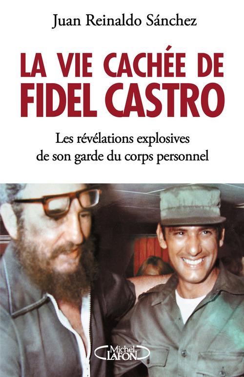 Juan Reynaldo sanchez La vie cachée de Fidel Castro