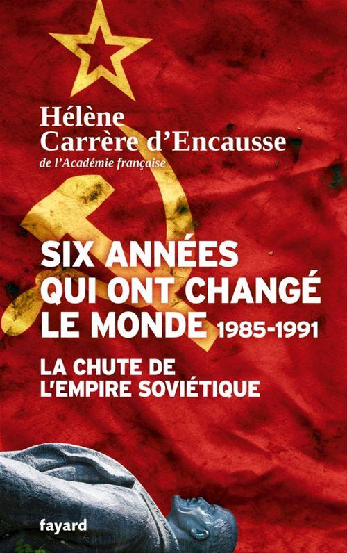 Hélène Carrère d'Encausse Six années qui ont changé le monde 1985-1991