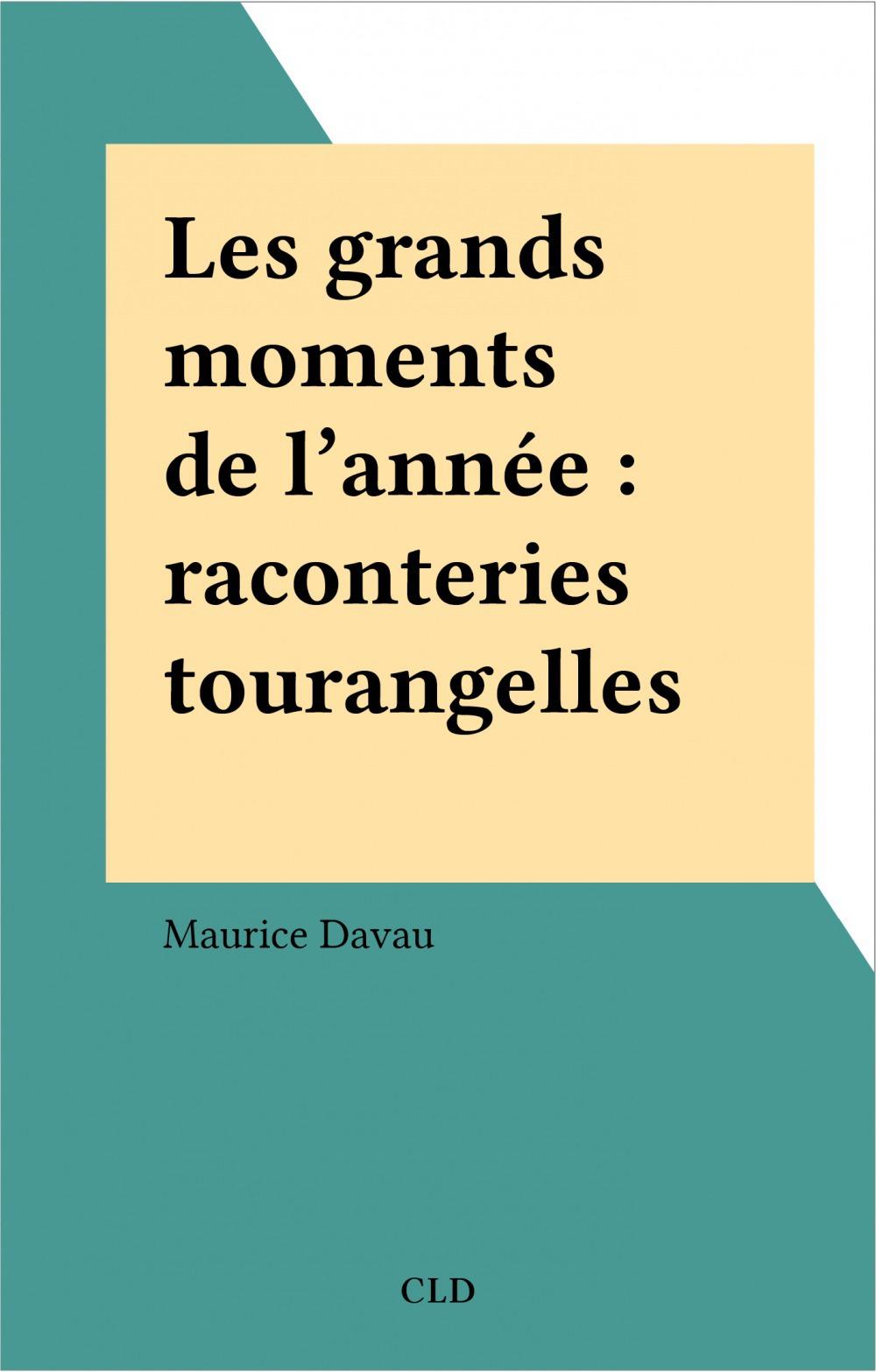 Maurice Davau Les grands moments de l'année : raconteries tourangelles