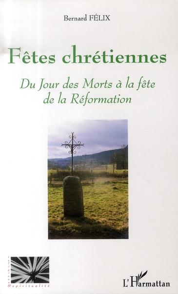Bernard Felix Fêtes chrétiennes ; du jour des morts à la fête de la réformation