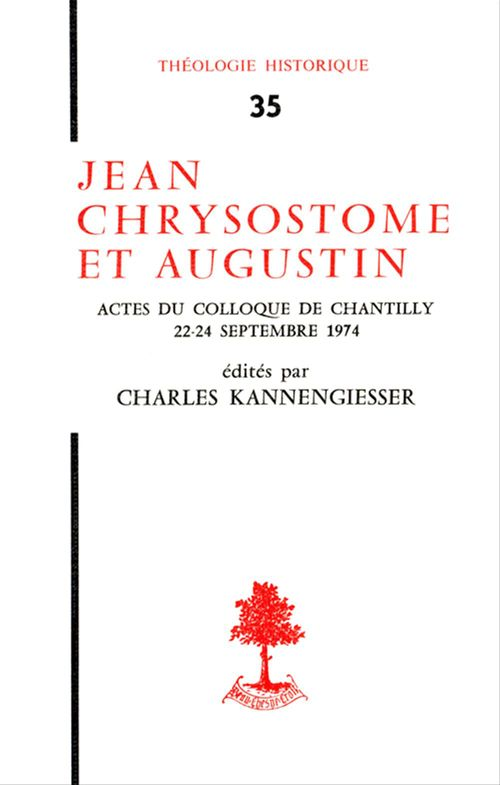 Charles Kannengiesser Jean Chrysostome et Augustin - Actes du colloque de Chantilly (22-24 septembre 1974)