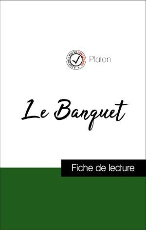 Analyse de l'oeuvre : Le Banquet (résumé et fiche de lecture plébiscités par les enseignants sur fichedelecture.fr)