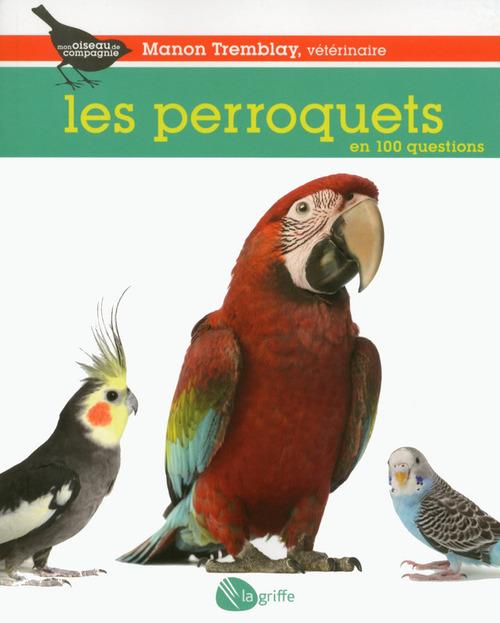 Manou Tremblay Les perroquets en 100 questions