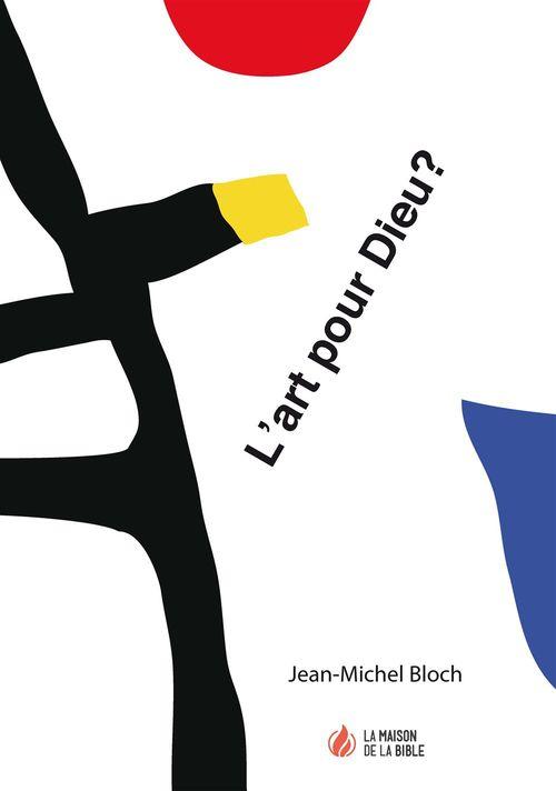 Jean-Michel  Bloch L'art pour Dieu?