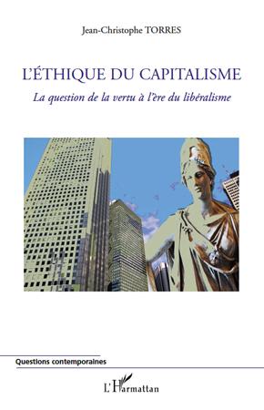 Jean-Christophe Torres L'éthique du capitalisme ; la question de la vertu à l'ère du liberalisme