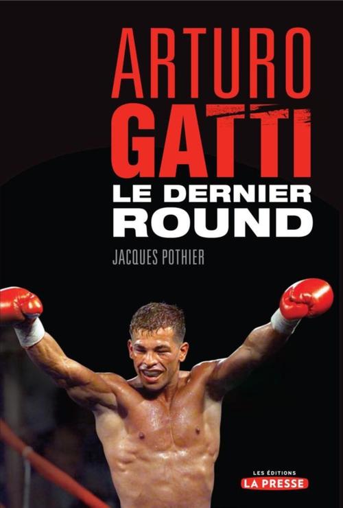 Jacques Pothier Arturo Gatti : Le dernier round