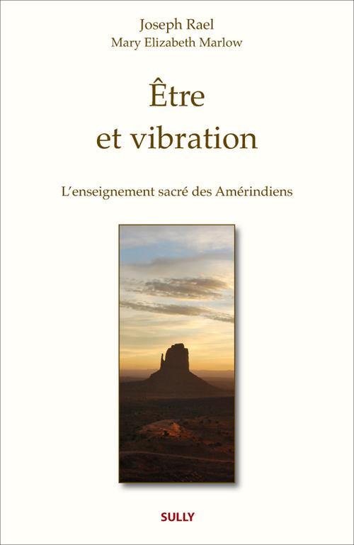 Joseph Rael Être et vibration ; la spiritualité des Amérindiens