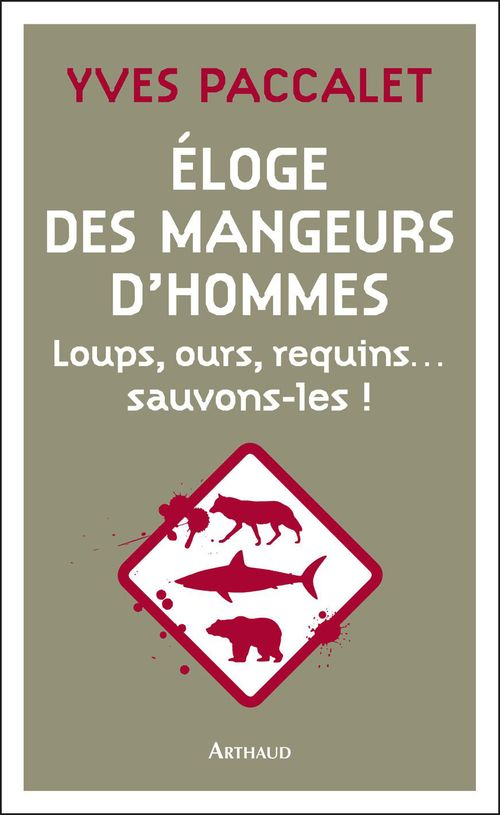Éloge des mangeurs d'hommes ; loups, ours, requins... sauvons-les !