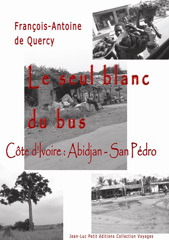 Francois-Antoine De Quercy Le seul blanc du bus