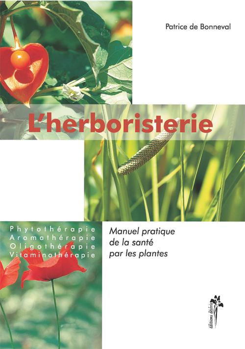 L'herboristerie ; manuel pratique de la sante par les plantes
